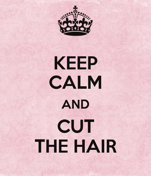 KEEP CALM AND CUT THE HAIR