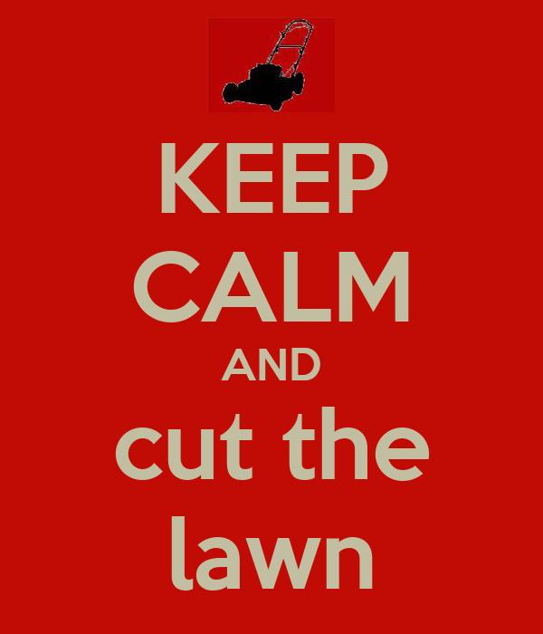 KEEP CALM AND cut the lawn