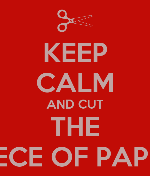 KEEP CALM AND CUT THE PIECE OF PAPER