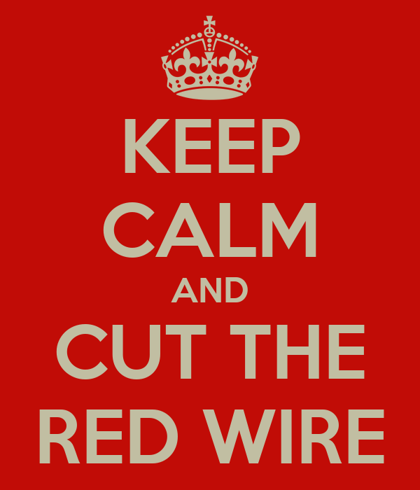 KEEP CALM AND CUT THE RED WIRE