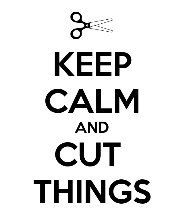 KEEP CALM AND CUT  THINGS