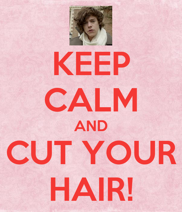 KEEP CALM AND CUT YOUR HAIR!