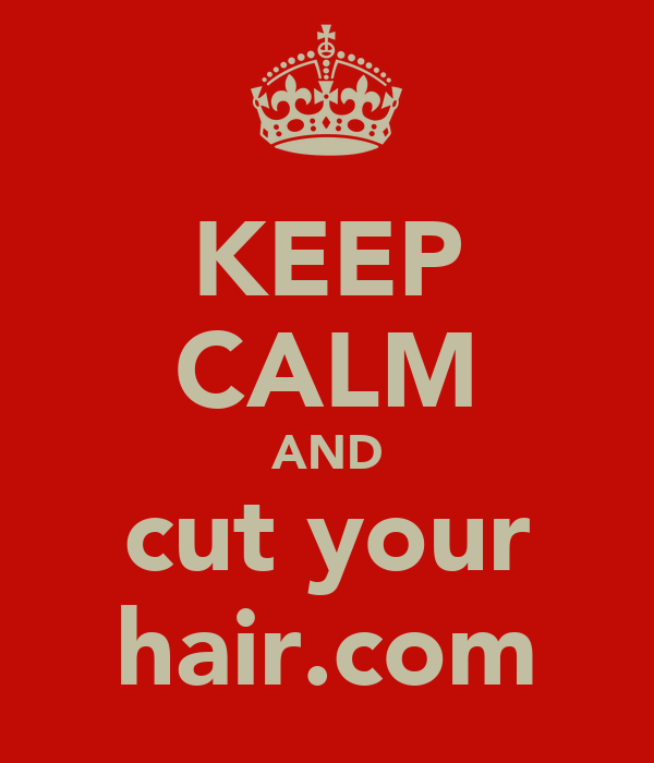 KEEP CALM AND cut your hair.com