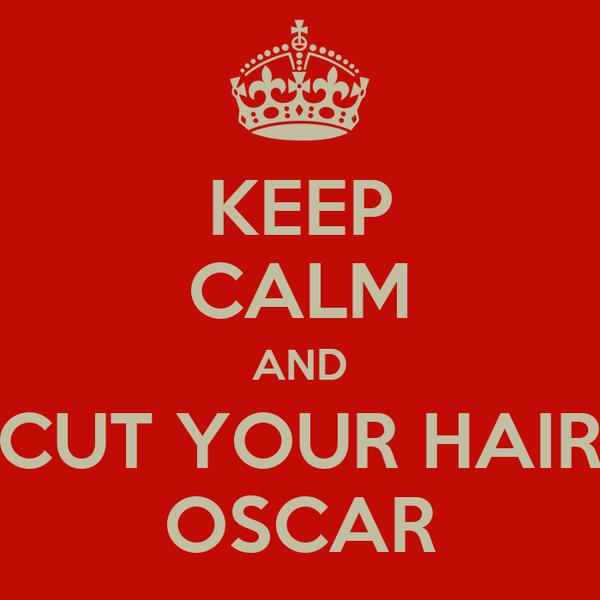 KEEP CALM AND CUT YOUR HAIR OSCAR