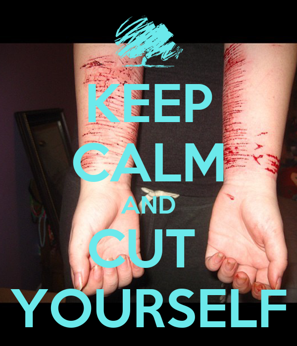 KEEP CALM AND CUT  YOURSELF