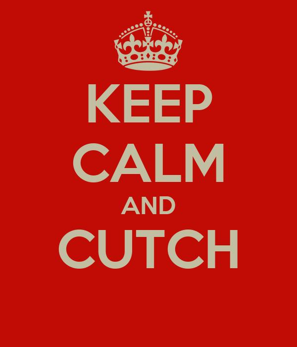 KEEP CALM AND CUTCH