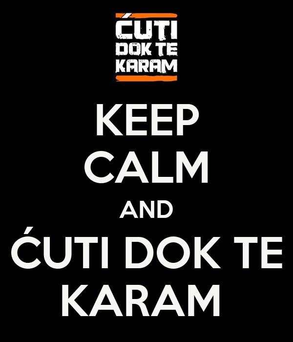 KEEP CALM AND ĆUTI DOK TE KARAM