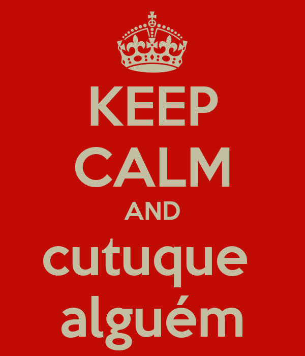 KEEP CALM AND cutuque  alguém