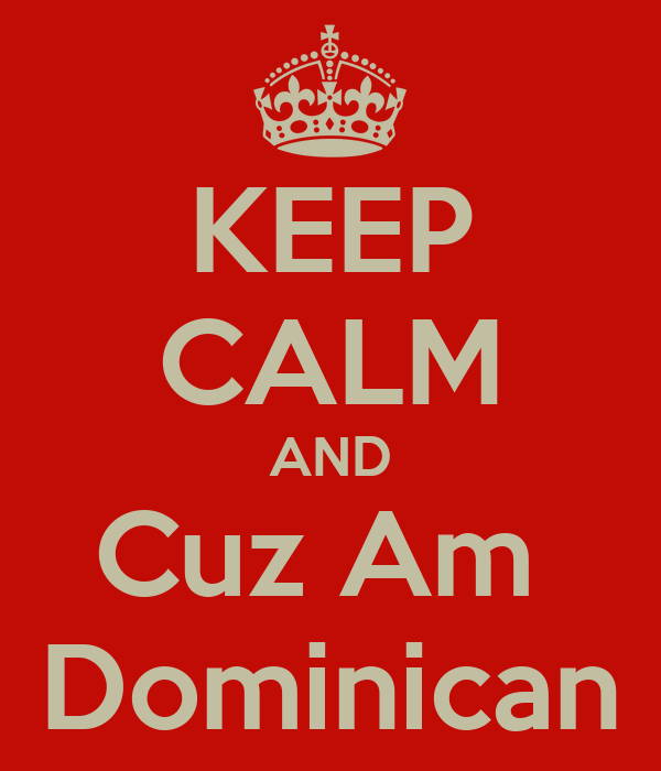 KEEP CALM AND Cuz Am  Dominican
