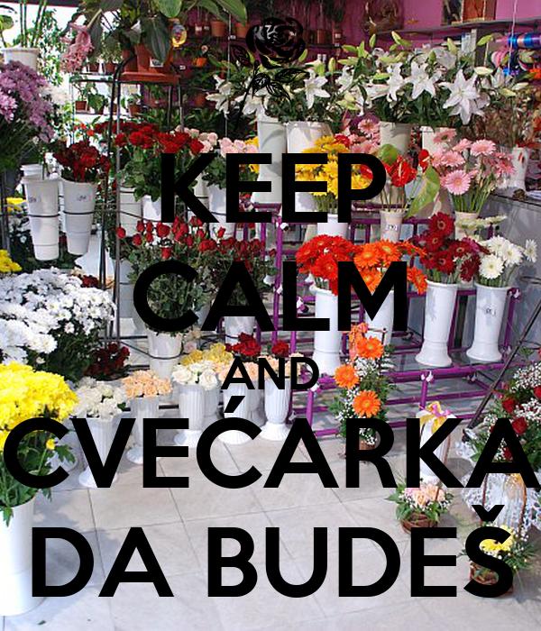 KEEP CALM AND CVEĆARKA DA BUDEŠ