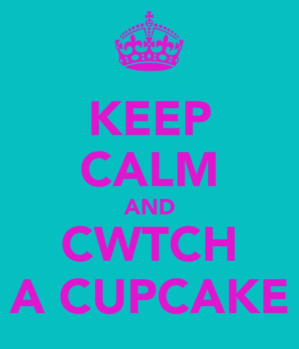KEEP CALM AND CWTCH A CUPCAKE