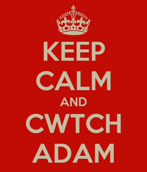 KEEP CALM AND CWTCH ADAM