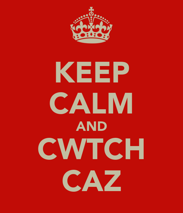 KEEP CALM AND CWTCH CAZ
