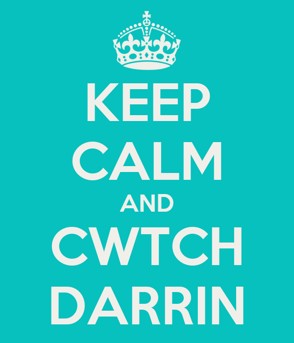 KEEP CALM AND CWTCH DARRIN