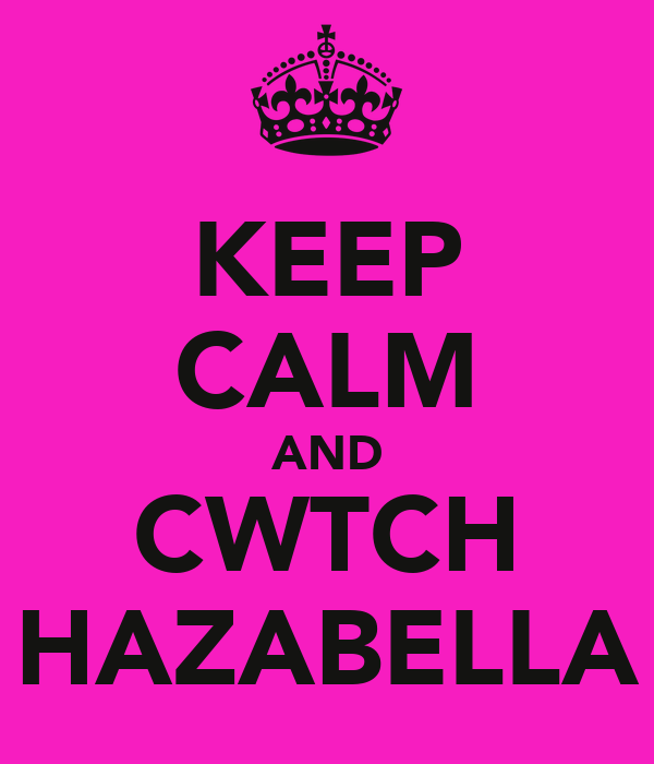 KEEP CALM AND CWTCH HAZABELLA