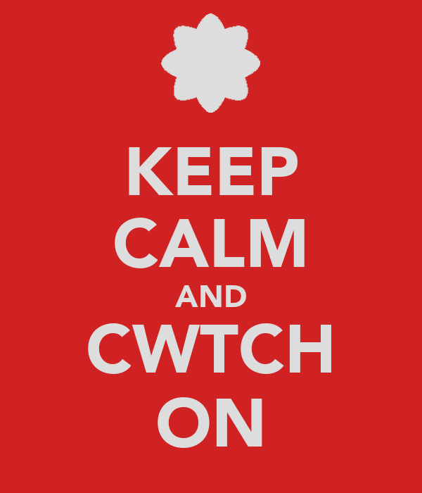 KEEP CALM AND CWTCH ON
