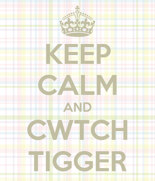 KEEP CALM AND CWTCH TIGGER