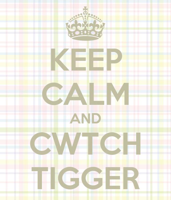 KEEP CALM AND CWTCH TIGGER