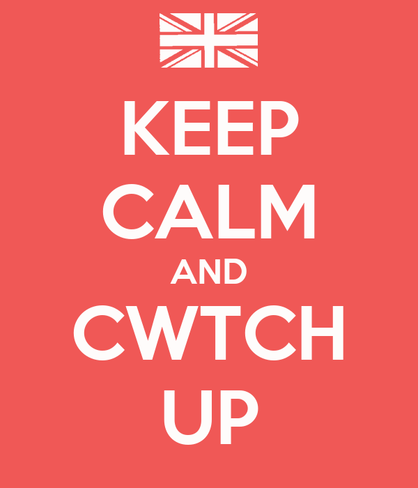 KEEP CALM AND CWTCH UP