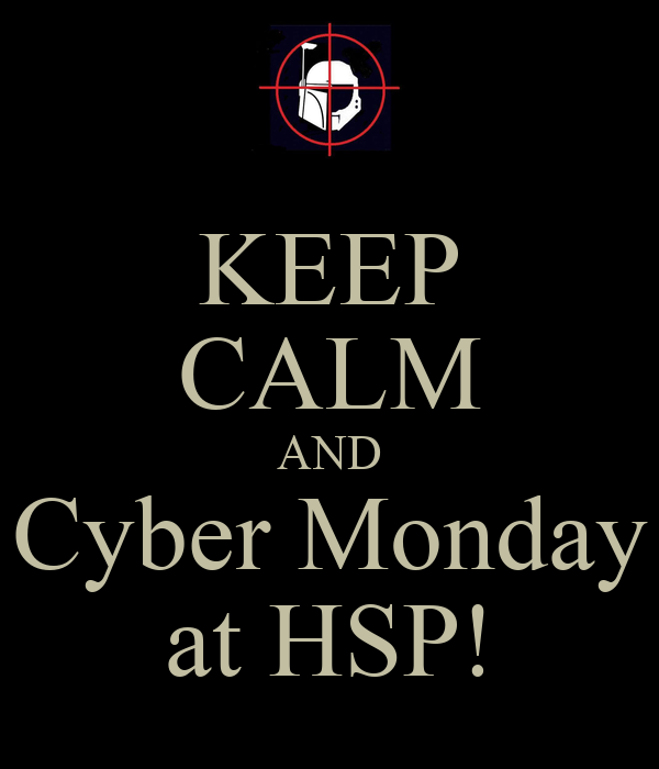 KEEP CALM AND Cyber Monday at HSP!