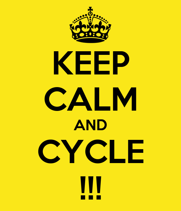 KEEP CALM AND CYCLE !!!