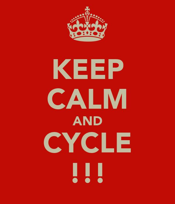 KEEP CALM AND CYCLE !!!