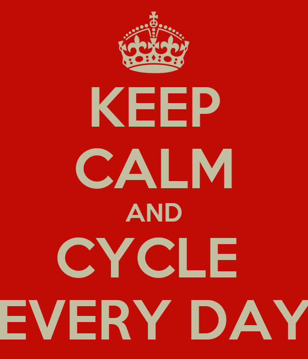KEEP CALM AND CYCLE  EVERY DAY