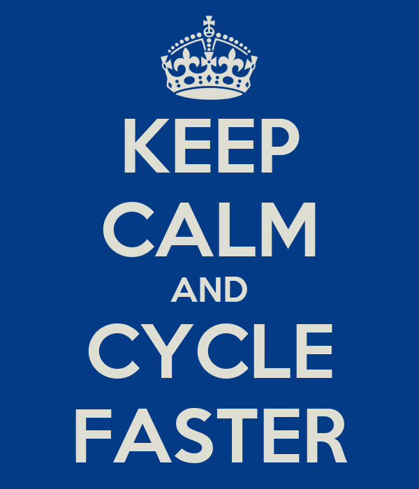 KEEP CALM AND CYCLE FASTER