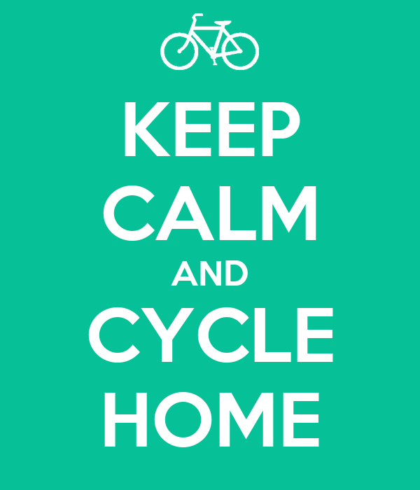 KEEP CALM AND CYCLE HOME