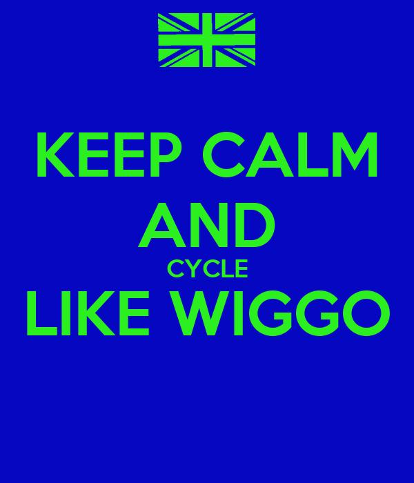 KEEP CALM AND CYCLE LIKE WIGGO