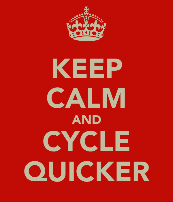 KEEP CALM AND CYCLE QUICKER