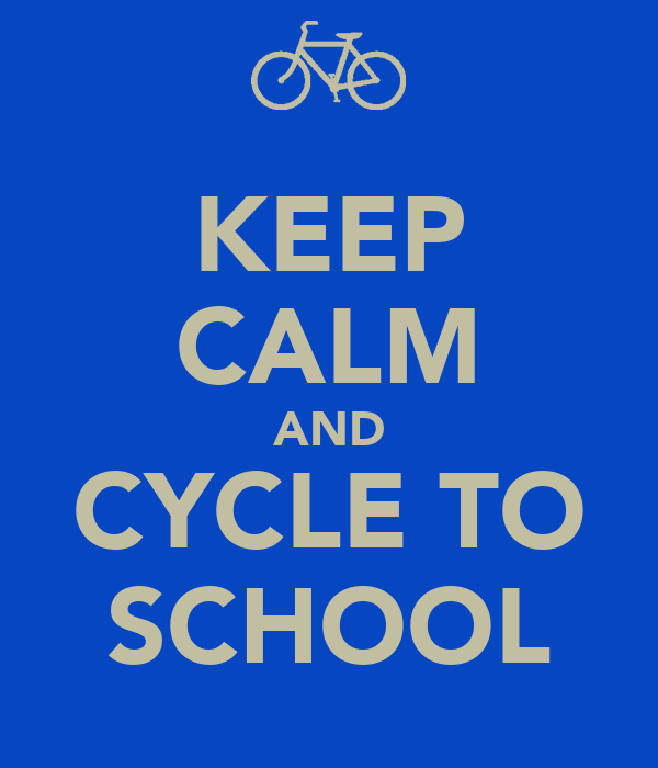 KEEP CALM AND CYCLE TO SCHOOL