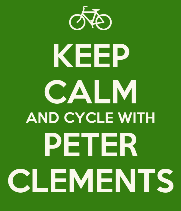 KEEP CALM AND CYCLE WITH PETER CLEMENTS