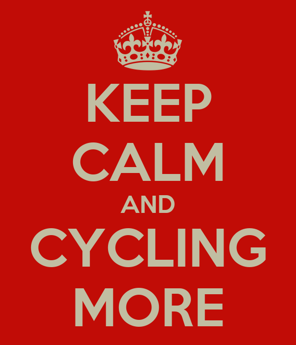 KEEP CALM AND CYCLING MORE