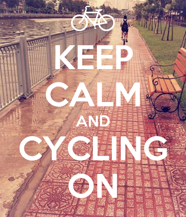KEEP CALM AND CYCLING ON