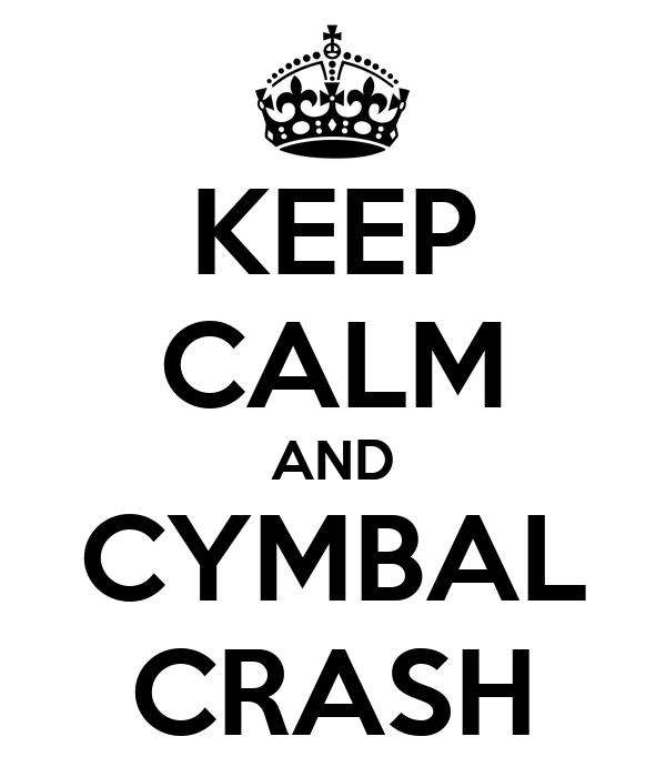 KEEP CALM AND CYMBAL CRASH