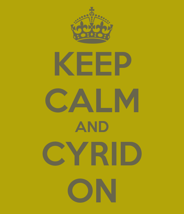 KEEP CALM AND CYRID ON