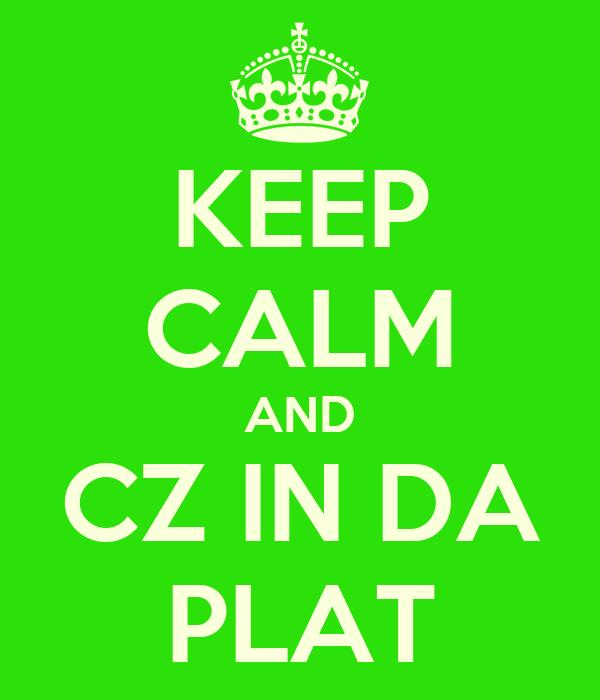 KEEP CALM AND CZ IN DA PLAT