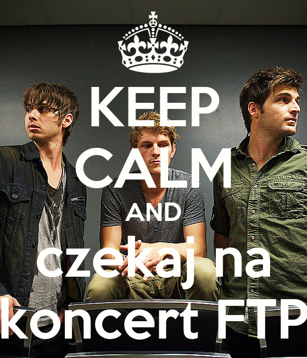 KEEP CALM AND czekaj na koncert FTP