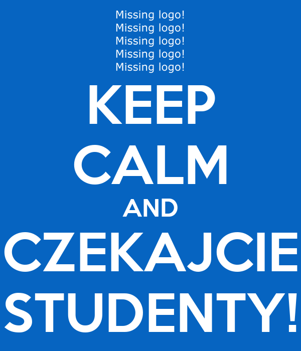 KEEP CALM AND CZEKAJCIE STUDENTY!