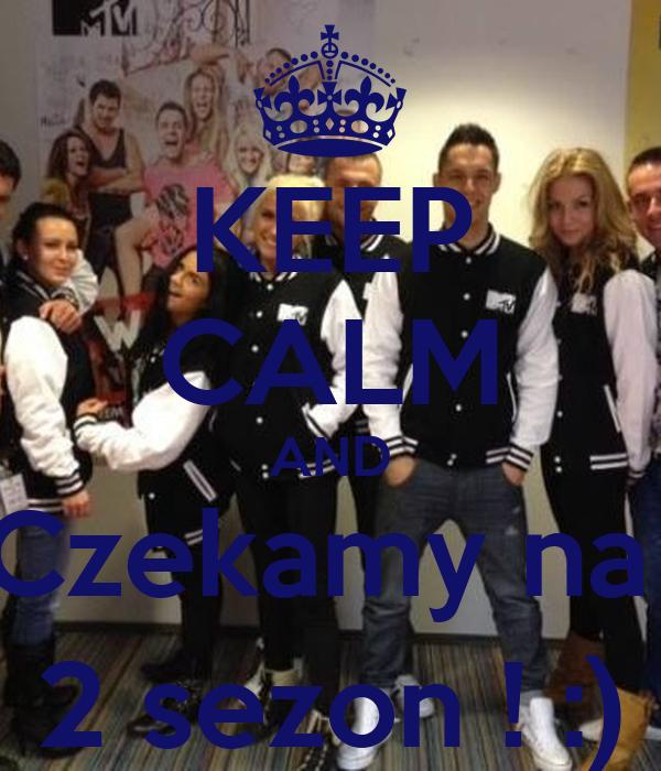 KEEP CALM AND Czekamy na  2 sezon ! :)