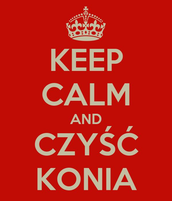 KEEP CALM AND CZYŚĆ KONIA
