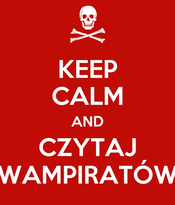 KEEP CALM AND CZYTAJ WAMPIRATÓW