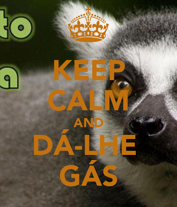 KEEP CALM AND DÁ-LHE  GÁS