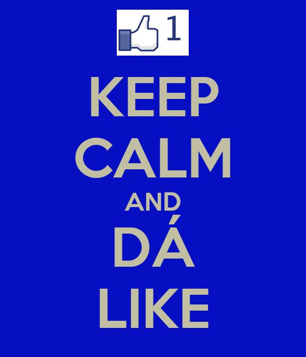 KEEP CALM AND DÁ LIKE