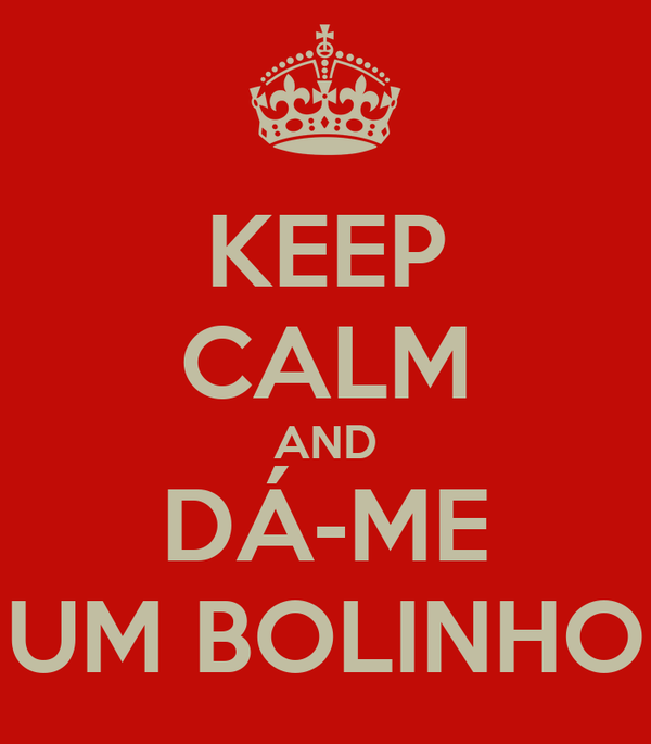 KEEP CALM AND DÁ-ME UM BOLINHO