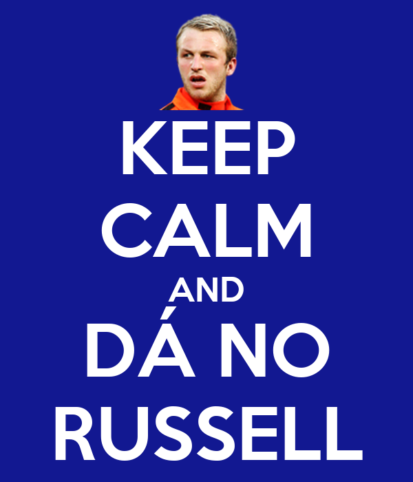 KEEP CALM AND DÁ NO RUSSELL