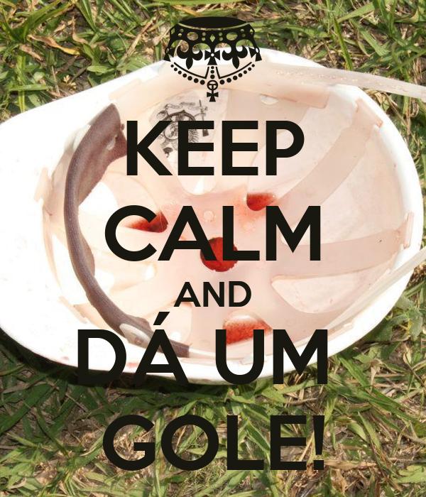 KEEP CALM AND DÁ UM  GOLE!