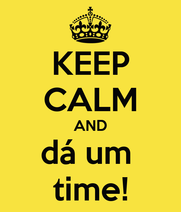 KEEP CALM AND dá um  time!