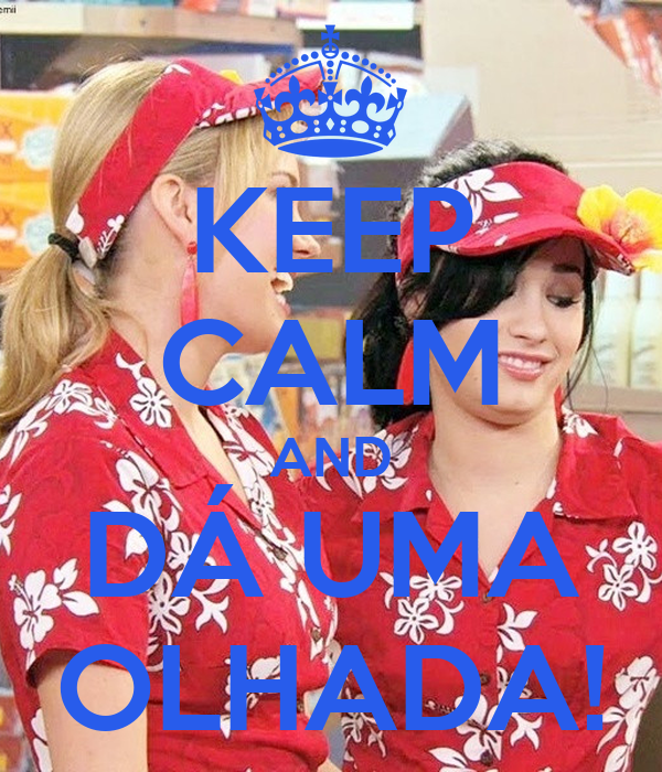 KEEP CALM AND DÁ UMA OLHADA!